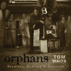 · orphans: Brawlers, Bawlers & Bastards |Tom Waits| [2006] ·
